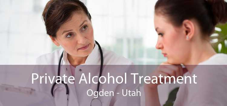 Private Alcohol Treatment Ogden - Utah