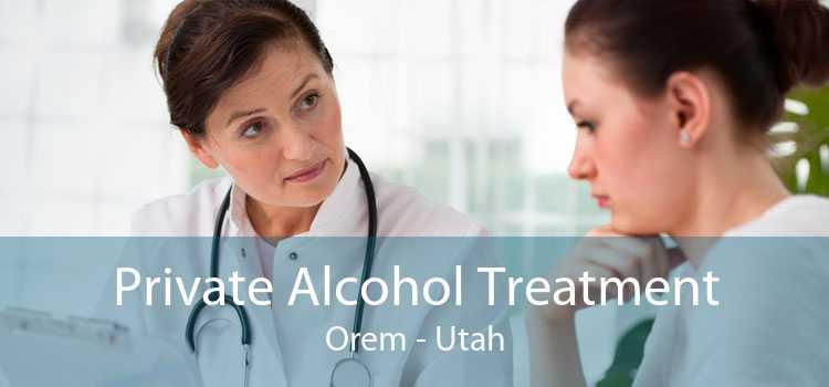 Private Alcohol Treatment Orem - Utah
