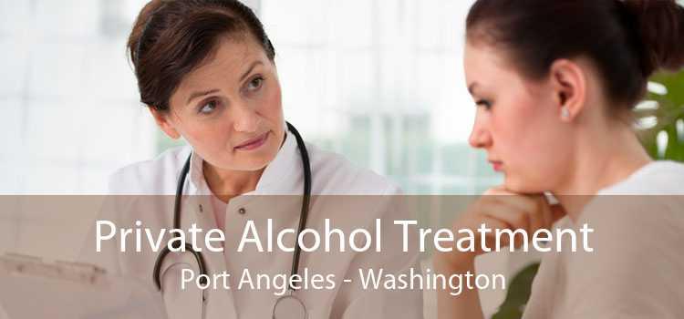 Private Alcohol Treatment Port Angeles - Washington