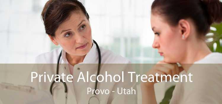 Private Alcohol Treatment Provo - Utah