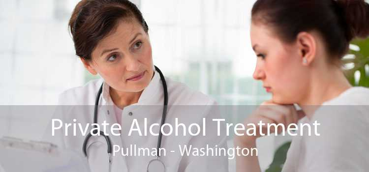 Private Alcohol Treatment Pullman - Washington