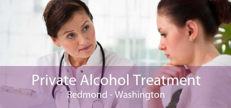 Private Alcohol Treatment Redmond - Washington