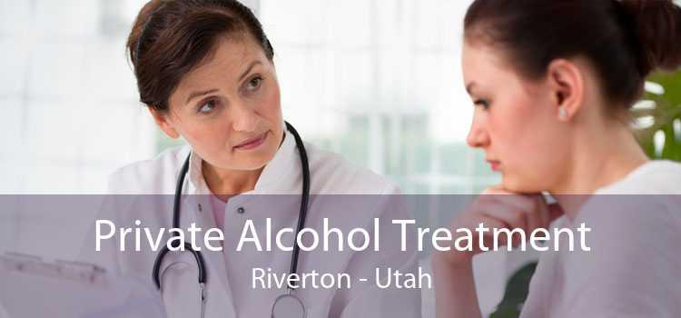 Private Alcohol Treatment Riverton - Utah
