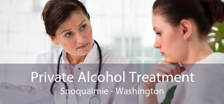 Private Alcohol Treatment Snoqualmie - Washington
