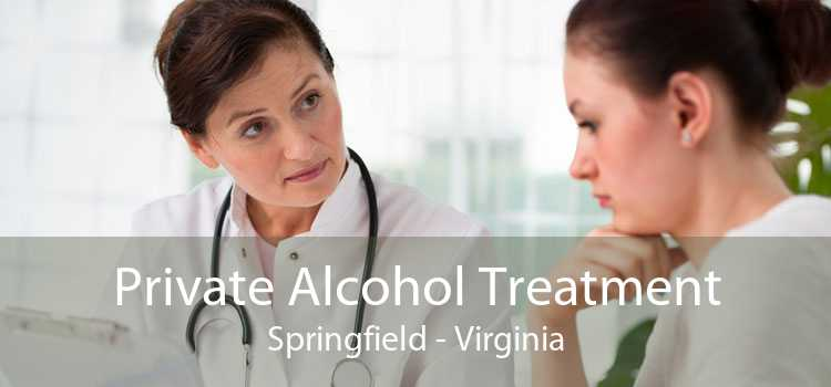 Private Alcohol Treatment Springfield - Virginia