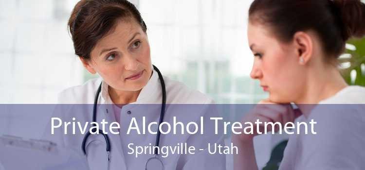 Private Alcohol Treatment Springville - Utah