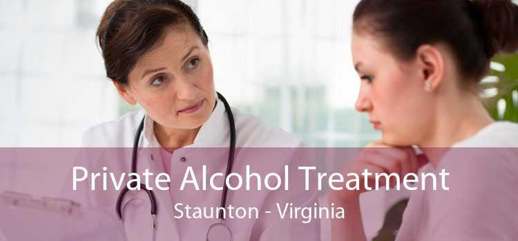 Private Alcohol Treatment Staunton - Virginia