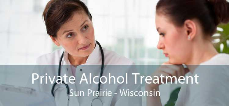 Private Alcohol Treatment Sun Prairie - Wisconsin