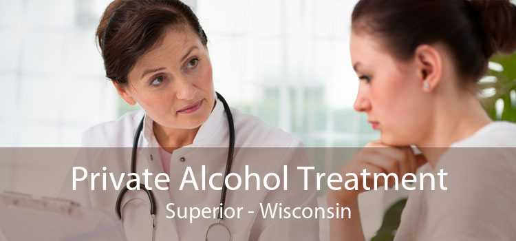 Private Alcohol Treatment Superior - Wisconsin
