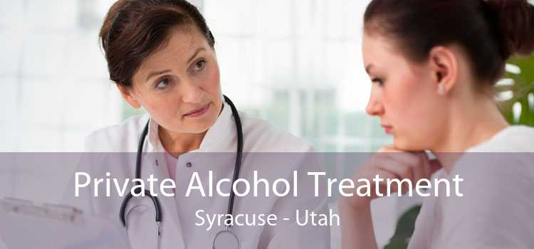 Private Alcohol Treatment Syracuse - Utah