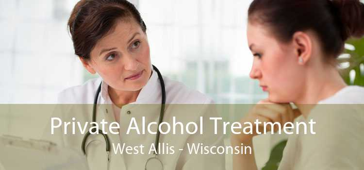 Private Alcohol Treatment West Allis - Wisconsin