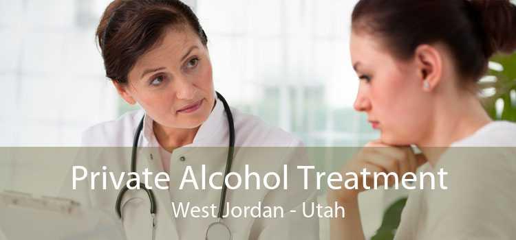Private Alcohol Treatment West Jordan - Utah