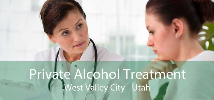 Private Alcohol Treatment West Valley City - Utah