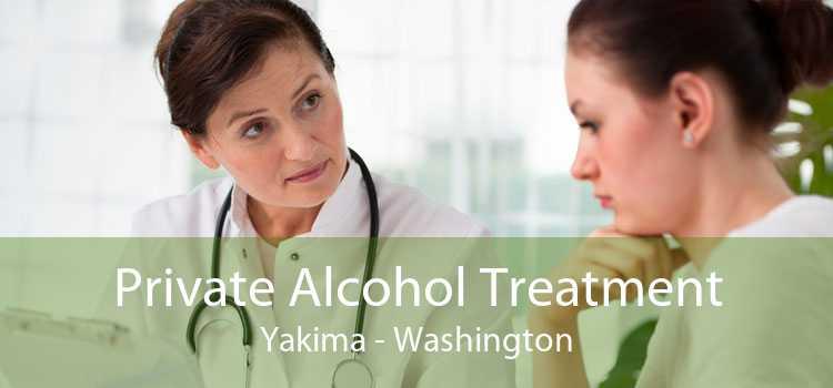 Private Alcohol Treatment Yakima - Washington